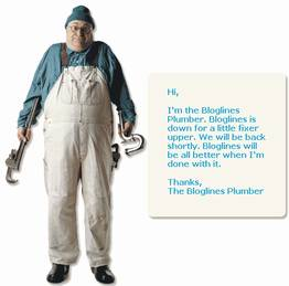 Hi, I'm the Bloglines Plumber. Bloglines is down for a little fixer upper. We will back shortly. Bloglines will be all better when I'm done with it. Thanks, The Bloglines Plumber